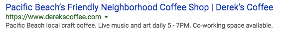"Screenshot of Derek's Coffee SERP listing with ""Pacific Beach local craft coffee. Live music and art daily 5 - 7PM. Co-working space available."" as the meta."
