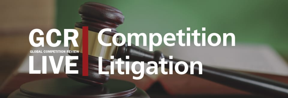 GCR Live 5th Annual Competition Litigation