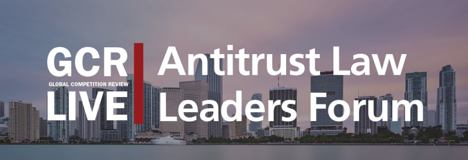 GCR Live 5th Annual Antitrust Law Leaders Forum - Miami