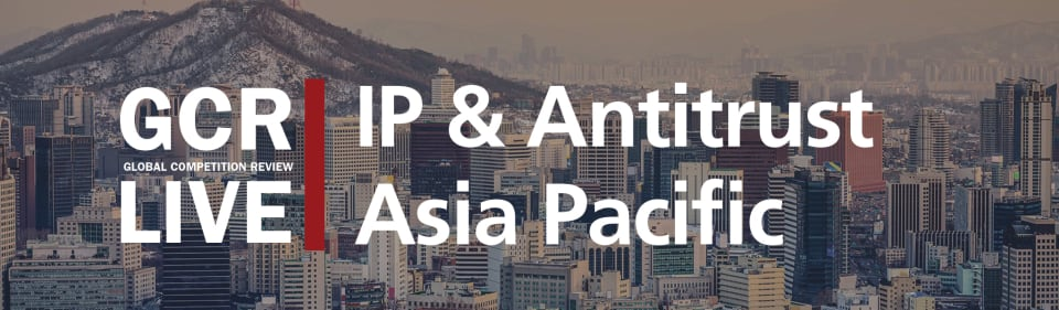 GCR Live 2nd Annual IP & Antitrust Asia-Pacific