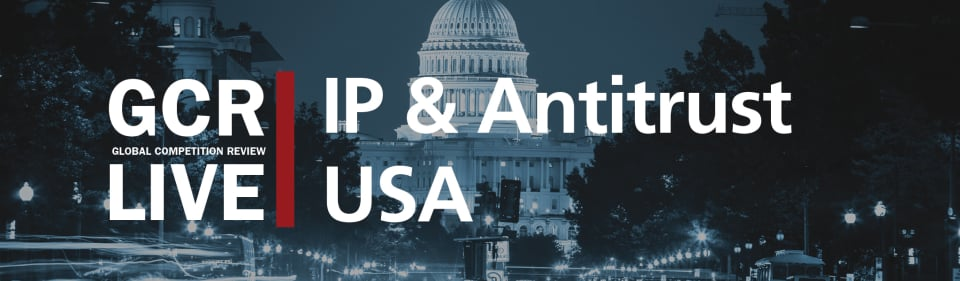 GCR Live 3rd Annual IP & Antitrust USA