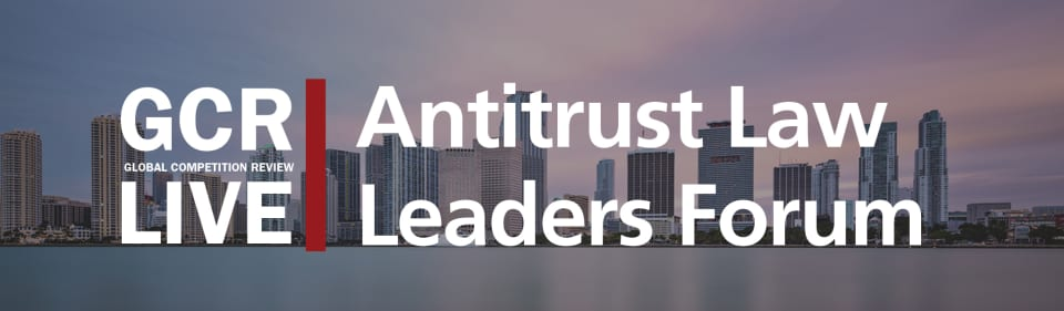 GCR Live 6th Annual Antitrust Law Leaders Forum - Miami