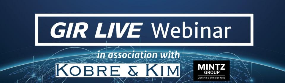 GIR Live Webinar in association with Kobre & Kim and Mintz Group