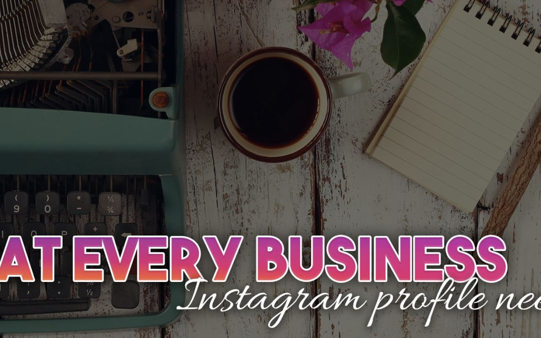 What Every Business Instagram Profile Needs