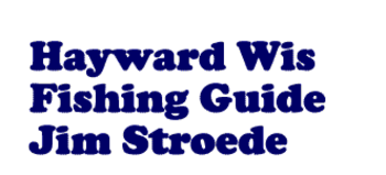 Hayward Wis Fishing Guide - Jim Stroede