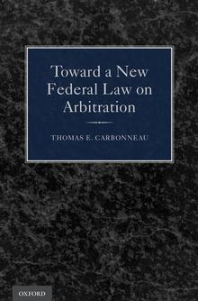 BOOK REVIEW: Toward a New Federal Law on Arbitration