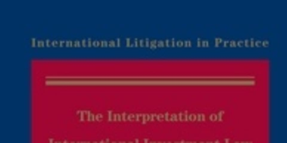 BOOK REVIEW: The Interpretation of International Investment Law: Equality, Discrimination and Minimum Standards of Treatment in Historical Context