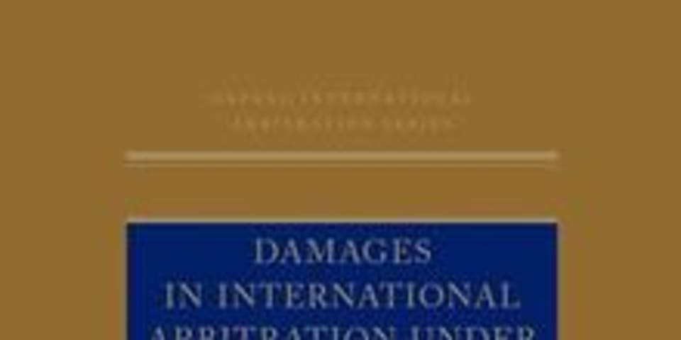 BOOK REVIEW: Damages in International Arbitration under Complex Long-Term Contracts