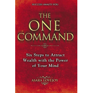 The One Command: Six Steps to Attract Wealth with the Power of Your Mind Paperback - September 4, 2012 by Asara Lovejoy (Author)