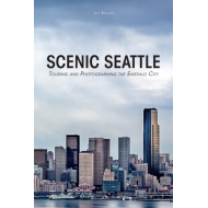 Scenic Seattle: Touring and Photographing the Emerald City