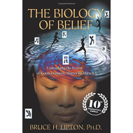 The Biology of Belief 10th Anniversary Edition: Unleashing the Power of Consciousness, Matter & Miracles Hardcover October 13, 2015 by Bruce H. Lipton Ph.D. (Author)