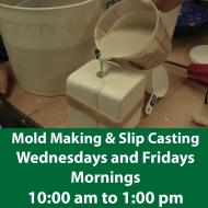 Mold Making & Slip Casting - Mornings - Wednesdays and Fridays