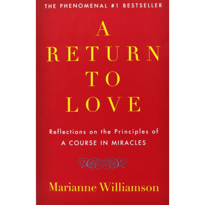 "A Return to Love: Reflections on the Principles of ""A Course in Miracles"" Paperback by Marianne Williamson  (Author)"