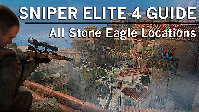 Sniper Elite 4 Guide All Stone Eagle Locations Sniper