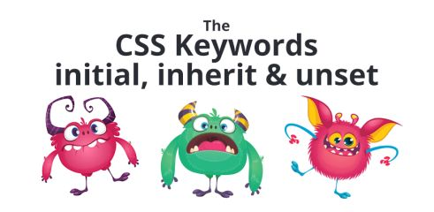 """Understanding the """"Initial"""", """"Inherit"""" and """"Unset"""" CSS Keywords"""