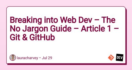 Breaking into Web Dev – The No Jargon Guide – Article 1 – Git & GitHub