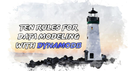 The Ten Rules for Data Modeling with DynamoDB