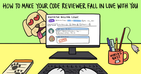 How to Make Your Code Reviewer Fall in Love with You