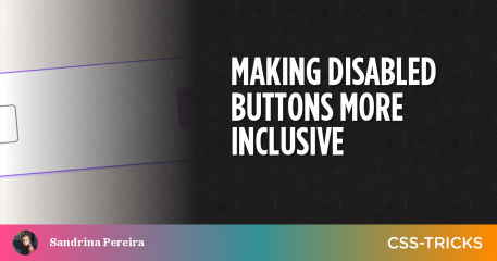 Making Disabled Buttons More Inclusive | CSS-Tricks