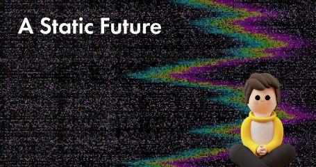 A Static Future