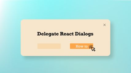 How to Delegate your React Dialogs