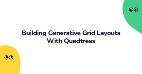 Building Generative Grid Layouts With Quadtrees   George Francis