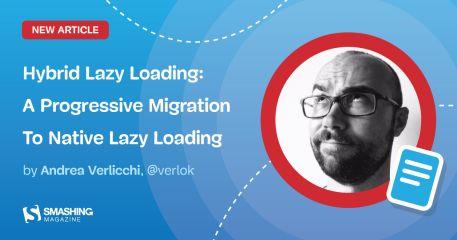 Hybrid Lazy Loading: A Progressive Migration To Native Lazy Loading — Smashing Magazine