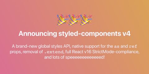 Announcing styled-components v4: Better, Faster, Stronger 💅