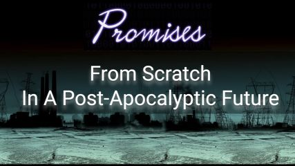 Promises From Scratch In A Post-Apocalyptic Future
