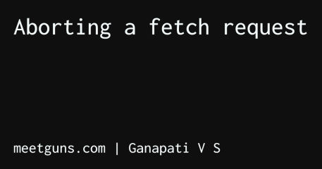 Aborting a fetch request