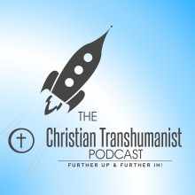 The Christian Transhumanist Podcast