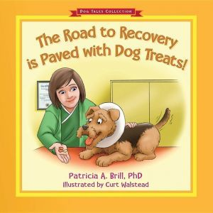 Award-Winning Children's book — The Road to Recovery is Paved with Dog Treats!