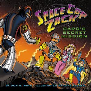 Award-Winning Children's book — Space Cop Zack: GARG's Secret Mission