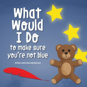 Award-Winning Children's book — What Would I Do, To Make Sure You're Not Blue