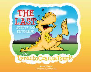 Award-Winning Children's book — The Last Surviving Dinosaur: The TyrantoCrankaTsuris