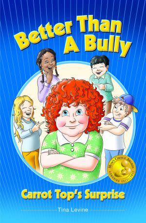 Award-Winning Children's book — Better Than A Bully: Carrot Top's Surprise