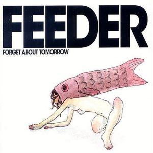 Feeder - Forget About Tomorrow
