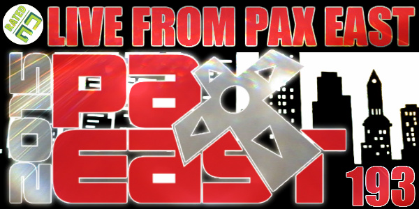 Rated NA 193: PAX East 2015 Spectacular!