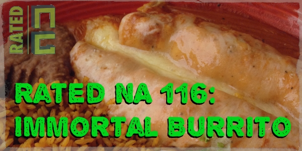 Rated NA 116: Immortal Burrito