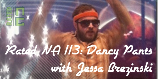 Rated NA 113: Dancy Pants With Jessa Brezinski
