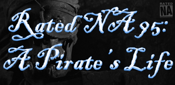 Rated NA 95: A Pirate's Life