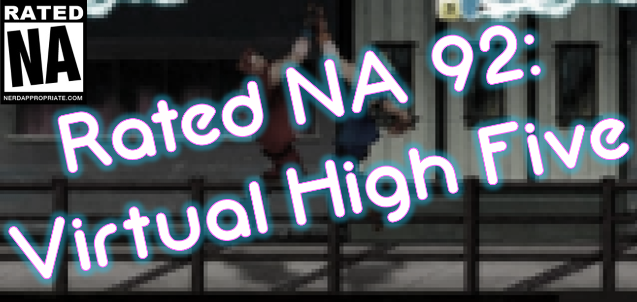 Rated NA 92: Virtual High-Five!