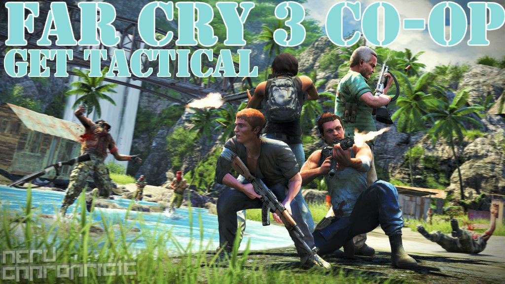 Far Cry 3 Co-op… Get Tactical!