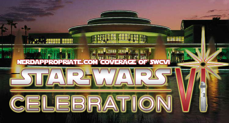 Star Wars Celebration VI: Panel Highlights!