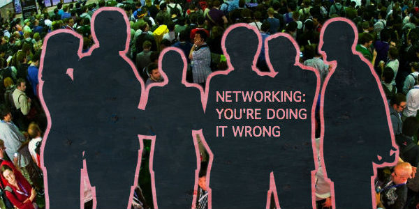 Networking: You're Doing It Wrong
