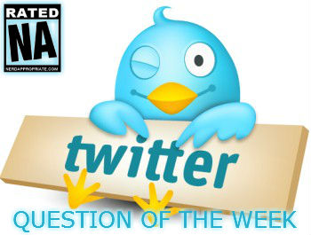 Rated NA: 57 – Twitter Question Of The Week
