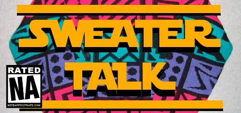 Rated NA 46: Sweater Talk