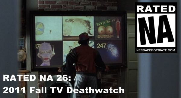 Rated NA 26: Fall 2011 TV Deathwatch