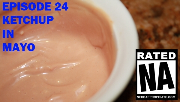 Rated NA 24: Ketchup In Mayo