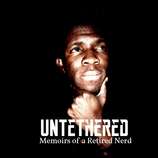 Untethered: Memoirs of a retired nerd